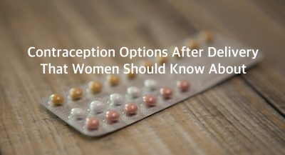 Contraception After Delivery – Options That Women Should Know About